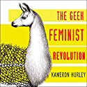 Geek Feminist Revolution: Essays on Subversion, Tactical Profanity, and the Power of Media Hörbuch von Kameron Hurley Gesprochen von: C. S. E. Cooney