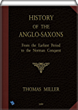 History of the Anglo-Saxons (illustrated): From the Earliest Period to the Norman Conquest; Second Edition