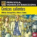 Cenizas calientes: Pepa Villa, taxista en Barcelona [Villa Pepa, a taxi driver in Barcelona] Hörbuch von Alicia Estopiñá, Neus Sans Gesprochen von: Cristina Carrasco