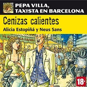 Cenizas calientes: Pepa Villa, taxista en Barcelona [Villa Pepa, a taxi driver in Barcelona] Audiobook