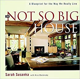 The Not So Big House: A Blueprint For The Way We Really Live: Sarah Susanka,  Kira Obolensky: 9781561581306: Amazon.com: Books
