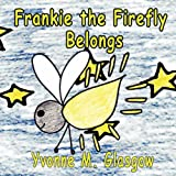 Frankie the Firefly Belongs, Yvonne M. Glasgow, 1424194245