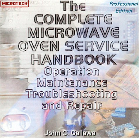 Complete Microwave Oven Service Handbook: Operation, Maintenance, Troubleshooting, and Repair