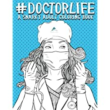 Doctor Life: A Snarky Adult Coloring Book: A Unique & Funny Antistress Coloring Gift for Doctors, Medical Students, Residents, Physicians, Surgeons & Psychiatrists