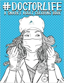 Amazon.com: Doctor Life: A Snarky Adult Coloring Book (Humorous ...