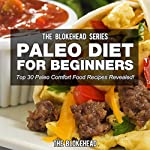 Paleo Diet for Beginners: Top 30 Paleo Comfort Food Recipes Revealed! (The Blokehead Success Series) |  The Blokehead