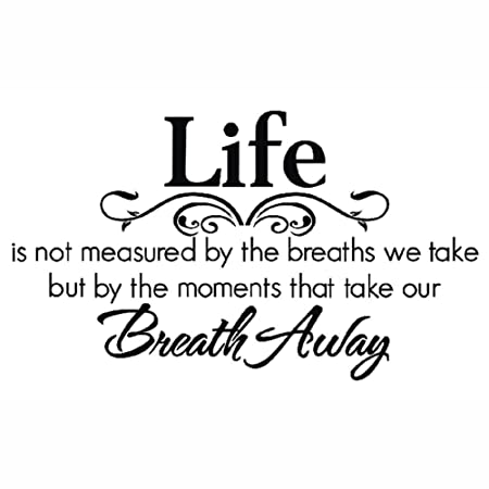 Restly Life Is Not Measured By The Breaths We Take But By The