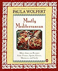 Mostly Mediterranean: More than 200 Recipes from France, Spain, Greece, Morocco, and Sicily