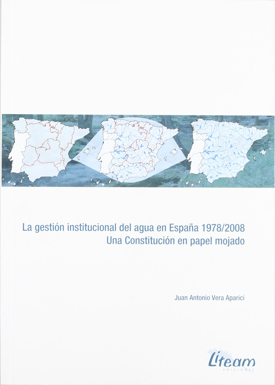 La gestión institucional del agua en España 1978-2008 : una Constitución en papel mojado: Amazon.es: Vera Aparici: Libros