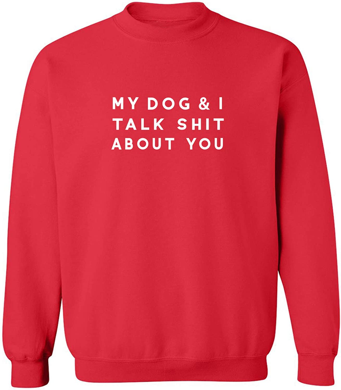 zerogravitee My Dog /& I Talk Shit About You Crewneck Sweatshirt