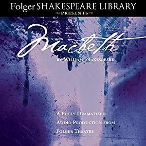 Macbeth: Fully Dramatized Audio Edition Performance