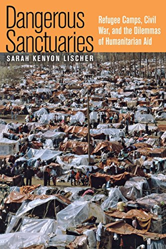Dangerous Sanctuaries: Refugee Camps, Civil War, and the Dilemmas of Humanitarian Aid (Cornell Studies in Security Affai