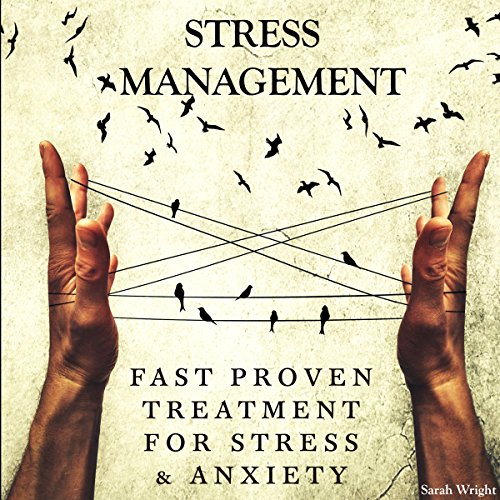 Stress Management: Fast Proven Treatment for Stress & Anxiety by Sarah Wright Publications