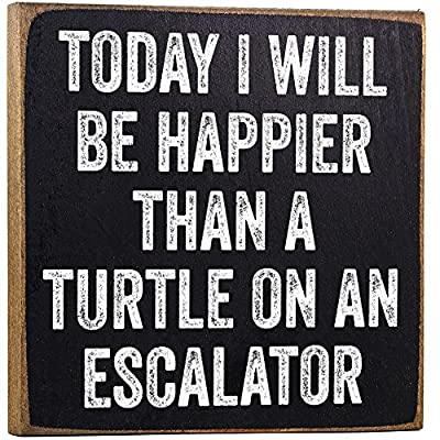 Today I Will Be Happier Than a Turtle on an Escalator - Rustic Wooden Sign - Makes a Great Funny Gift Under $15! - MAKES A GREAT GIFT - My collection makes it easy to find the perfect gift for friends and family. REAL WOOD - Unlike most, ours are printed on SOLID wood, not particle board scraps like most. PROUDLY MADE IN THE USA - All of my designs are printed here in the USA at our studio in Tomball, TX - living-room-decor, living-room, home-decor - 61Z1kAA2bLL. SS400  -
