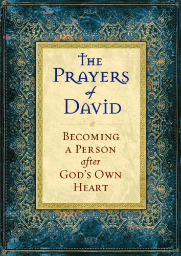 Prayers of David, The: Becoming a Person after God's Own Heart