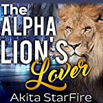 The Alpha Lion's Lover | Akita StarFire