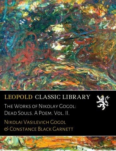 The Works of Nikolay Gogol: Dead Souls. A Poem. Vol. II.