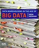 Data Warehousing in the Age of Big Data, Krishnan, Krish, 0124058914