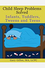 Child Sleep Problems Solved: Infants, Toddlers, Tweens and Teens Kindle Edition