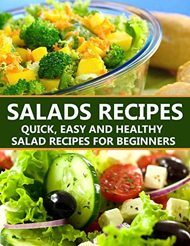 Salad Recipes: Quick, Easy And Healthy Salad Recipes For Beginners by Muhammad Sajjad