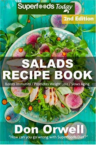 Salads Recipe Book: Over 120 Quick & Easy Gluten Free Low Cholesterol Whole Foods Recipes full of Antioxidants & Phytochemicals (Salads Recipes) by Don Orwell