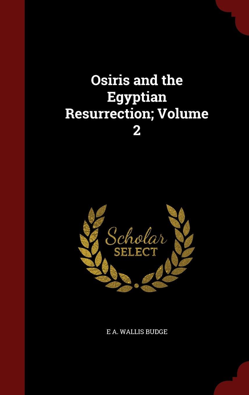 Osiris and the Egyptian Resurrection; Volume 2