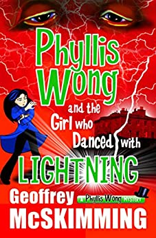 Phyllis Wong and the Girl who Danced with Lightning: A Phyllis Wong Mystery (The Phyllis Wong Mysteries Book 5) by [McSkimming, Geoffrey]