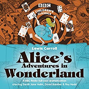 Alice's Adventures in Wonderland (BBC Children's Classics) Performance