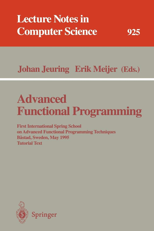 Advanced Functional Programming: First International Spring School