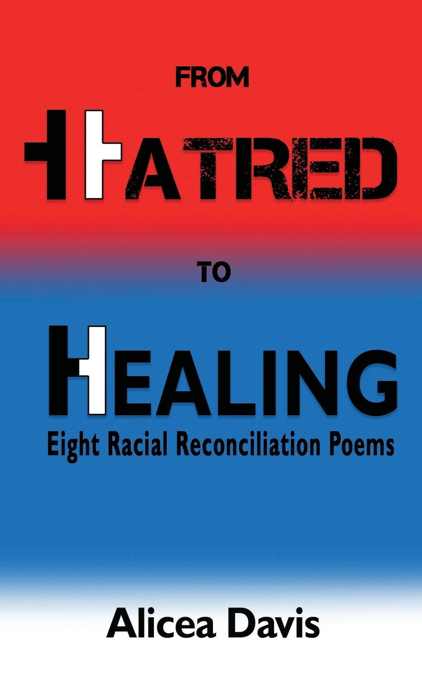 From hatred to healing eight racial reconciliation poems alicea from hatred to healing eight racial reconciliation poems alicea davis 9780997967104 amazon books fandeluxe Choice Image