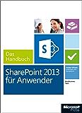 Microsoft SharePoint 2013 für Anwender - Das Handbuch: Insiderwissen - praxisnah und kompetent