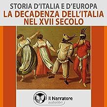La decadenza dell'Italia nel XVII secolo (Storia d'Italia e d'Europa 41) Audiobook by  vari Narrated by Eugenio Farn