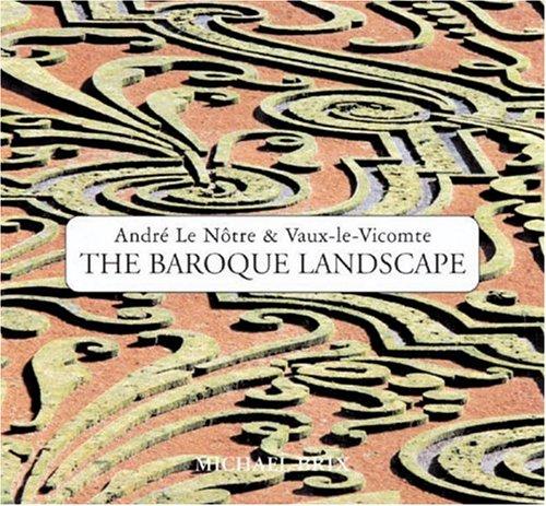The Baroque Landscape: Andre Le Notre & Vaux-le-Vicomte ebook