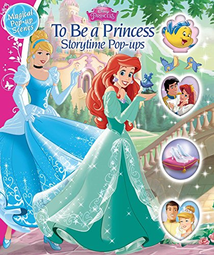 Disney Princess: To Be a Princess: Storytime Pop-Ups Disney Princess Pop Up Book