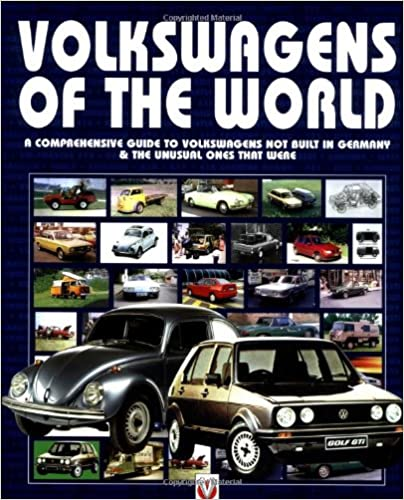 Volkswagens of the World: A Comprehensive Guide to Volkswagens Not Built in Germany And the Unusal Ones That Were