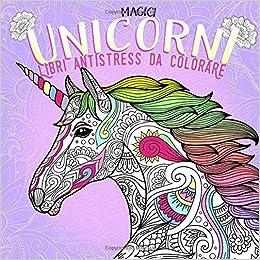 Magici Unicorni Libri Antistress Da Colorare Un Meraviglioso Libro
