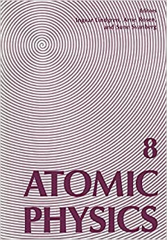 Atomic Physics 8: Proceedings of the Eighth International Conference on Atomic Physics, August 2–6, 1982, Göteborg, Sweden (INTERNATIONAL CONFERENCE ON ATOMIC PHYSICS//ATOMIC PHYSICS)