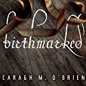 Birthmarked: Birthmarked Trilogy Series, Book 1 Audiobook by Caragh M. O'Brien Narrated by Carla Mercer-Meyer