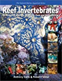 Reef Invertebrates: An Essential Guide to Selection, Care and Compatibilty