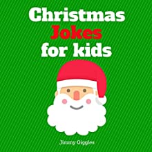 Christmas Jokes for Kids: Funny and Hilarious Christmas Jokes Audiobook by Jimmy Giggles Narrated by Ryan Sitzberger