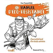Manuel d'éco-résistance: Journal de bord d'un écolo activiste