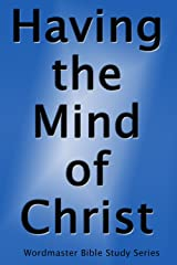 Having the Mind of Christ: A Bible Study on Thinking the Thoughts of God (Wordmaster Bible Study Library) Kindle Edition