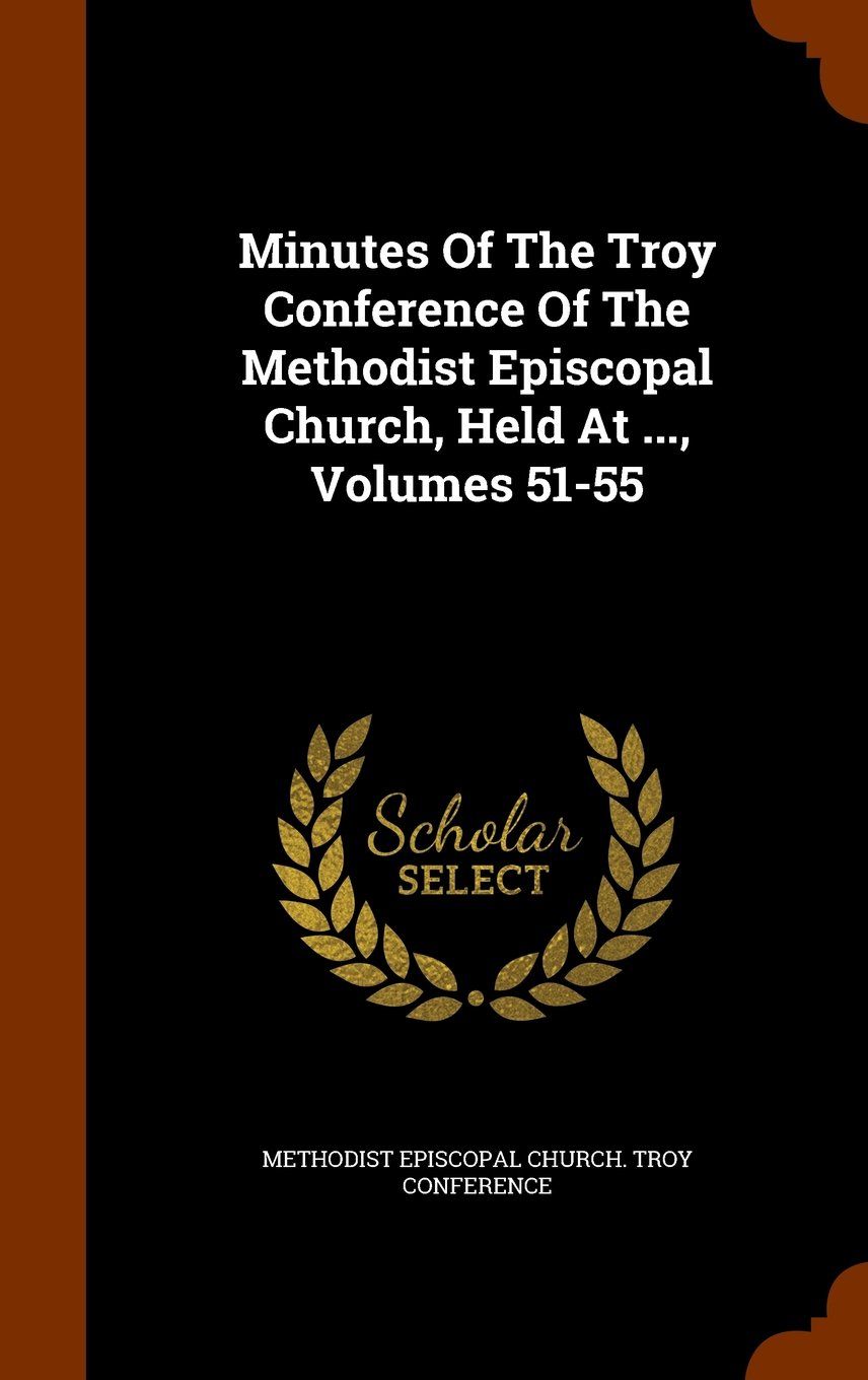 Download Minutes Of The Troy Conference Of The Methodist Episcopal Church, Held At ..., Volumes 51-55 pdf epub