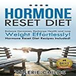 Hormone Reset Diet: Balance Hormones, Recharging Health and Losing Weight Effortlessly | Valerie Childs