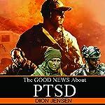 The Good News About PTSD | Dion Jensen