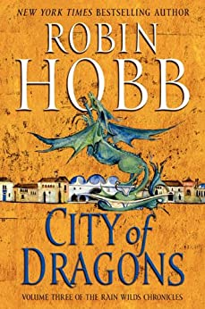 City of Dragons: Volume Three of the Rain Wilds Chronicles by [Hobb, Robin]