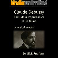 Claude Debussy Prélude à l'après-midi d'un faune. A musical analysis (Music through the Microscope Book 1) book cover