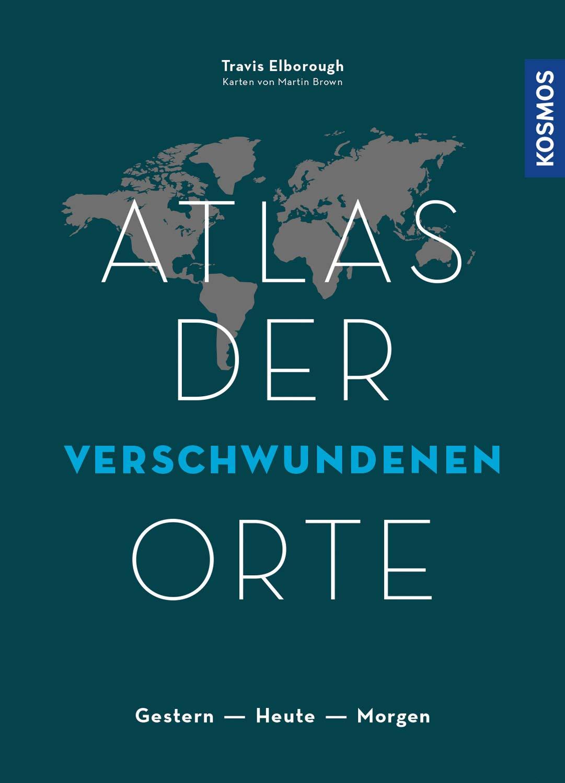 Atlas Der Verschwundenen Orte  Gestern   Heute   Morgen