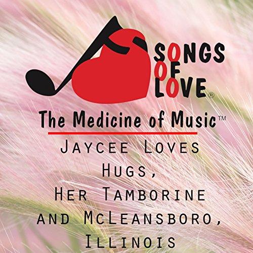 Jaycee Loves Hugs, Her Tamborine and McLeansboro, Illinois