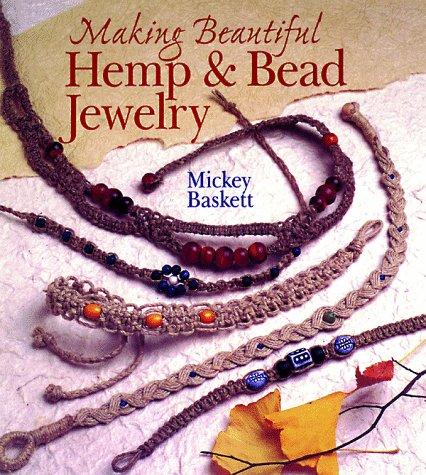 (Making Beautiful Hemp & Bead Jewelry: How to Hand-Tie Necklaces, Bracelets, Earrings, Keyrings, Watches & Eyeglass Holders With)